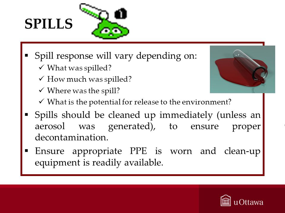 SPILLS Spill response will vary depending on: