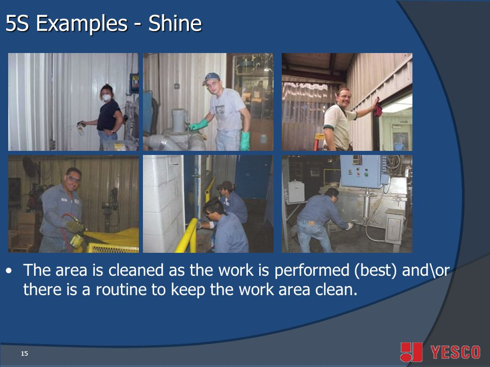 5S Examples - Shine The area is cleaned as the work is performed (best) and\or there is a routine to keep the work area clean.