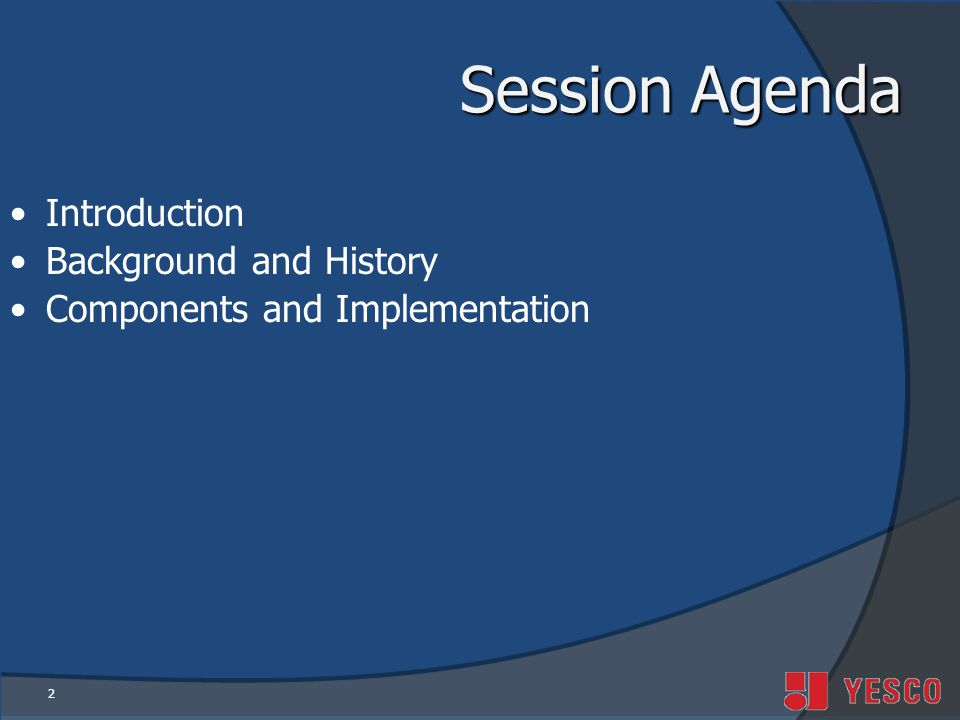 Session Agenda Introduction Background and History