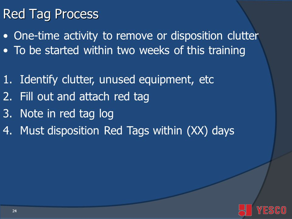 Red Tag Process One-time activity to remove or disposition clutter
