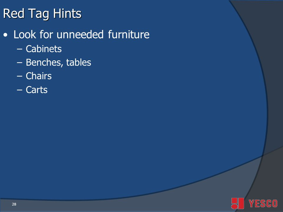 Red Tag Hints Look for unneeded furniture Cabinets Benches, tables