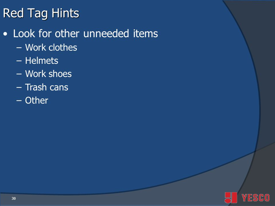Red Tag Hints Look for other unneeded items Work clothes Helmets