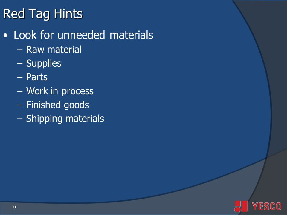 Red Tag Hints Look for unneeded materials Raw material Supplies Parts