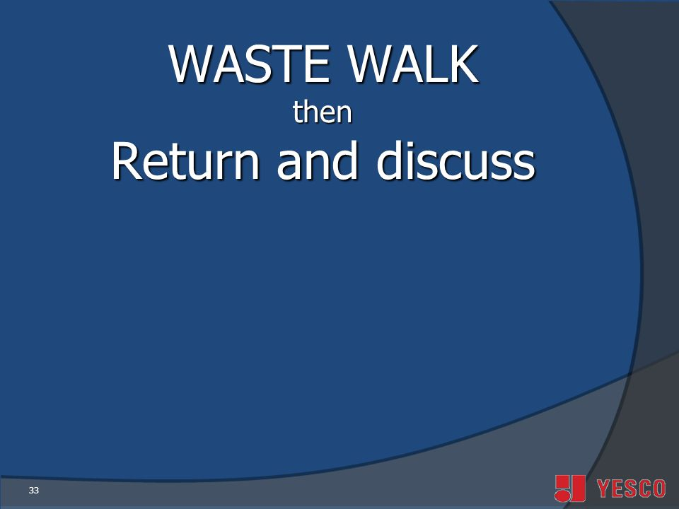 WASTE WALK then Return and discuss