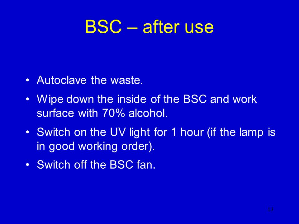 BSC – after use Autoclave the waste.