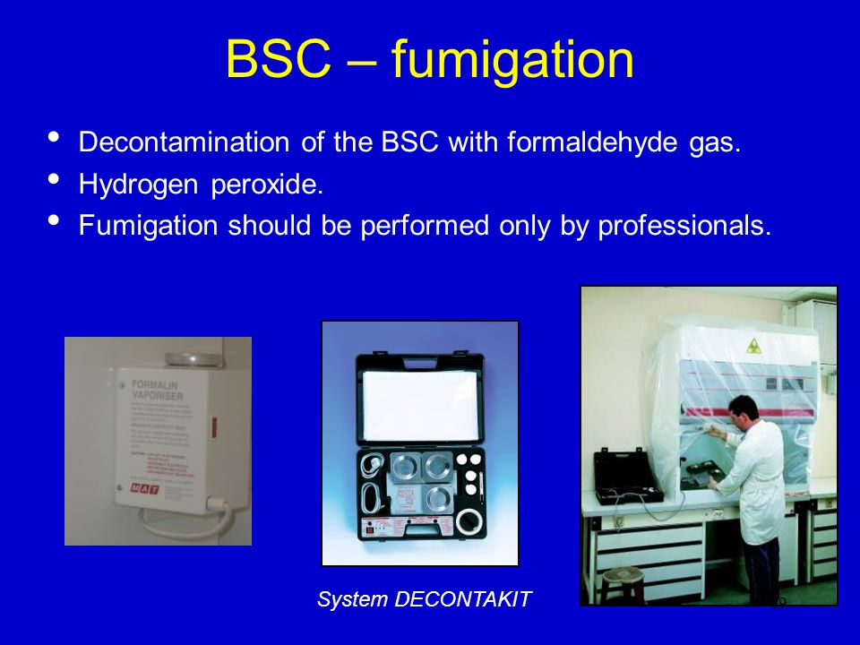 BSC – fumigation Decontamination of the BSC with formaldehyde gas.