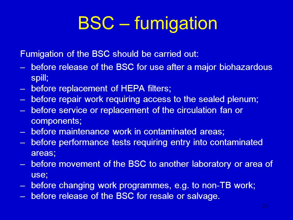 BSC – fumigation Fumigation of the BSC should be carried out: