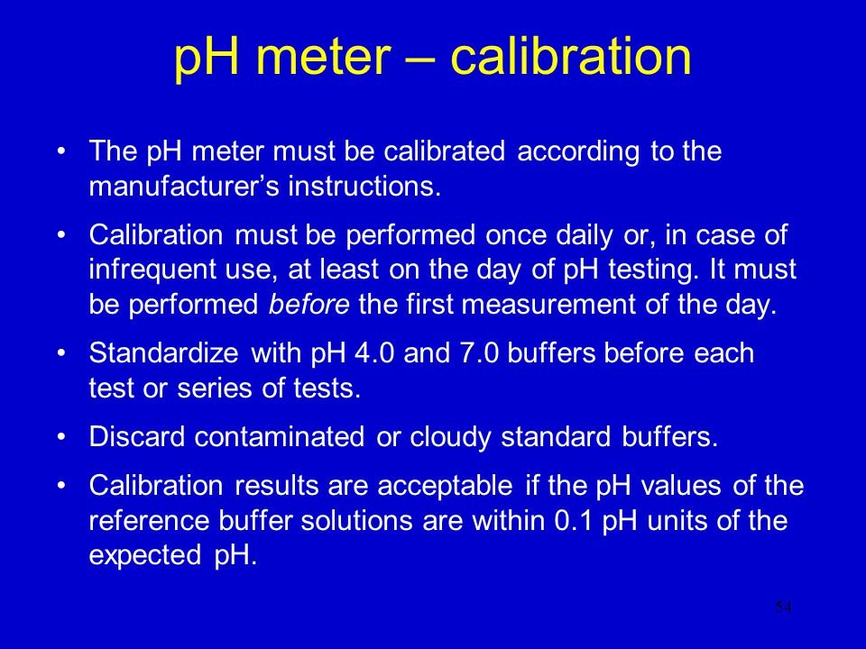 pH meter – calibration The pH meter must be calibrated according to the manufacturer's instructions.