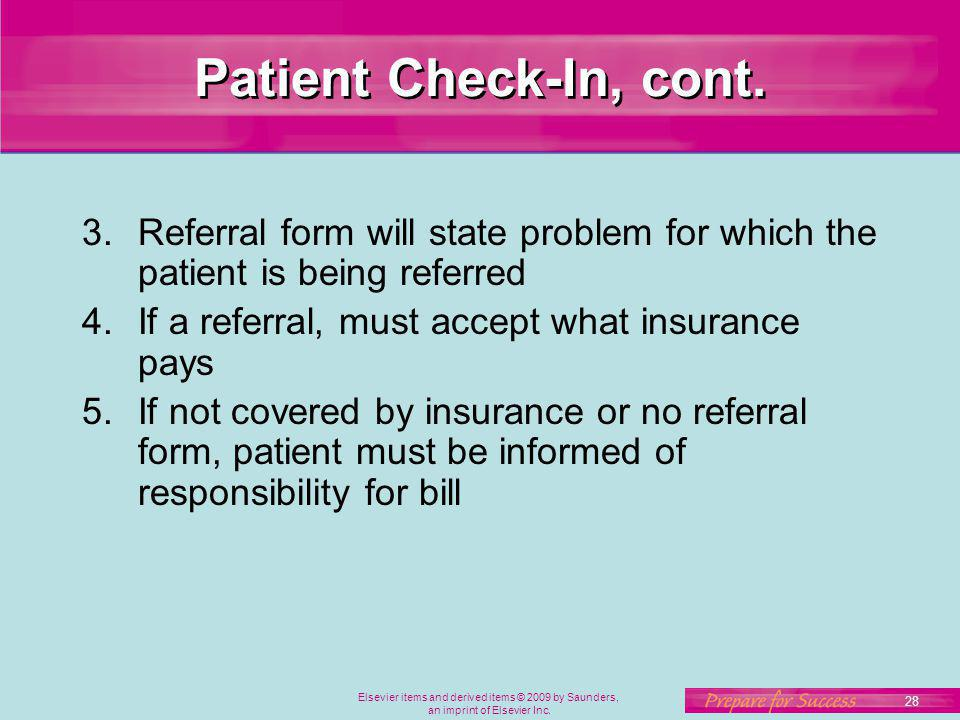 Patient Check-In, cont. Referral form will state problem for which the patient is being referred. If a referral, must accept what insurance pays.