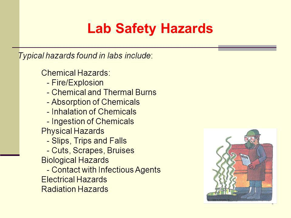 Lab Safety Hazards Typical hazards found in labs include: