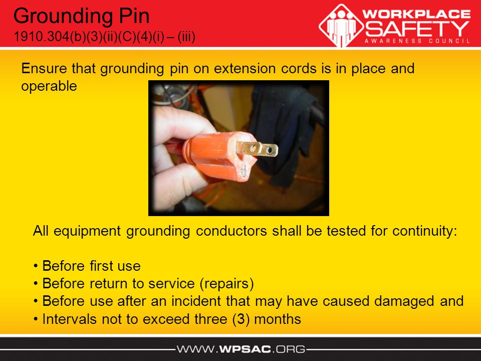 Grounding Pin 1910.304(b)(3)(ii)(C)(4)(i) – (iii) Ensure that grounding pin on extension cords is in place and operable.