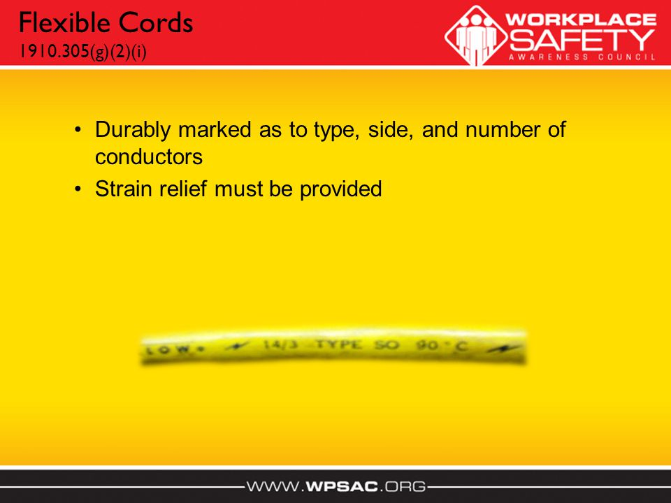 Flexible Cords 1910.305(g)(2)(i) Durably marked as to type, side, and number of conductors. Strain relief must be provided.