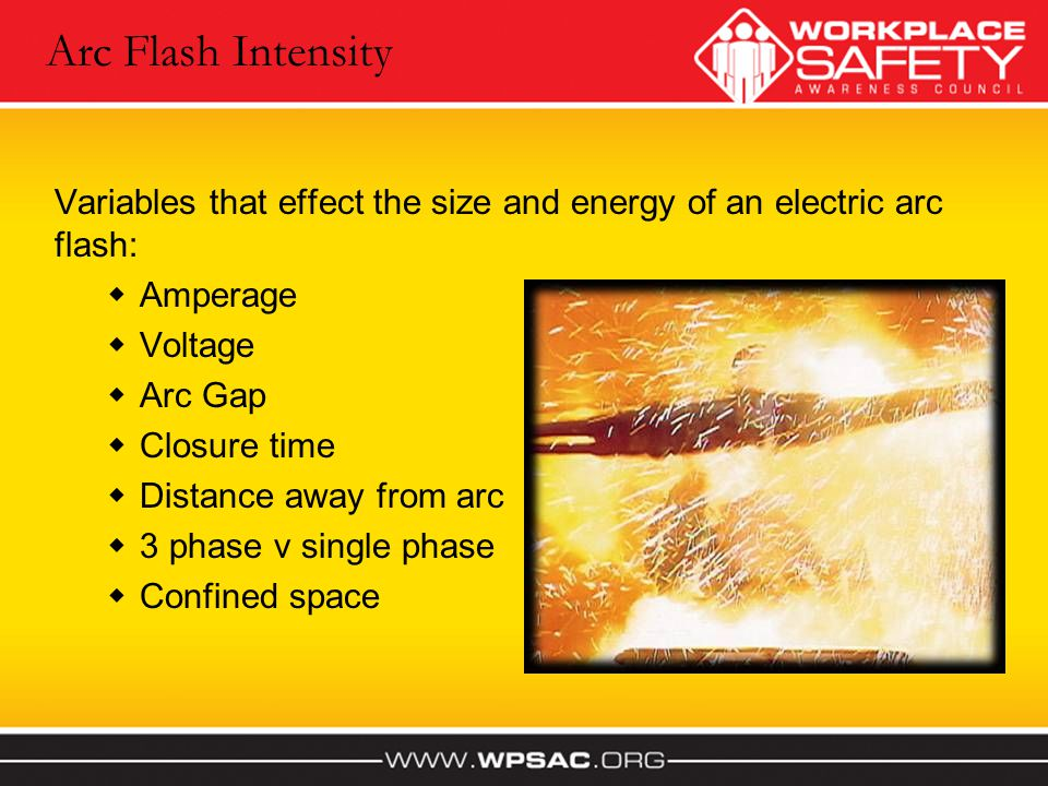 Arc Flash Intensity Variables that effect the size and energy of an electric arc flash: Amperage. Voltage.
