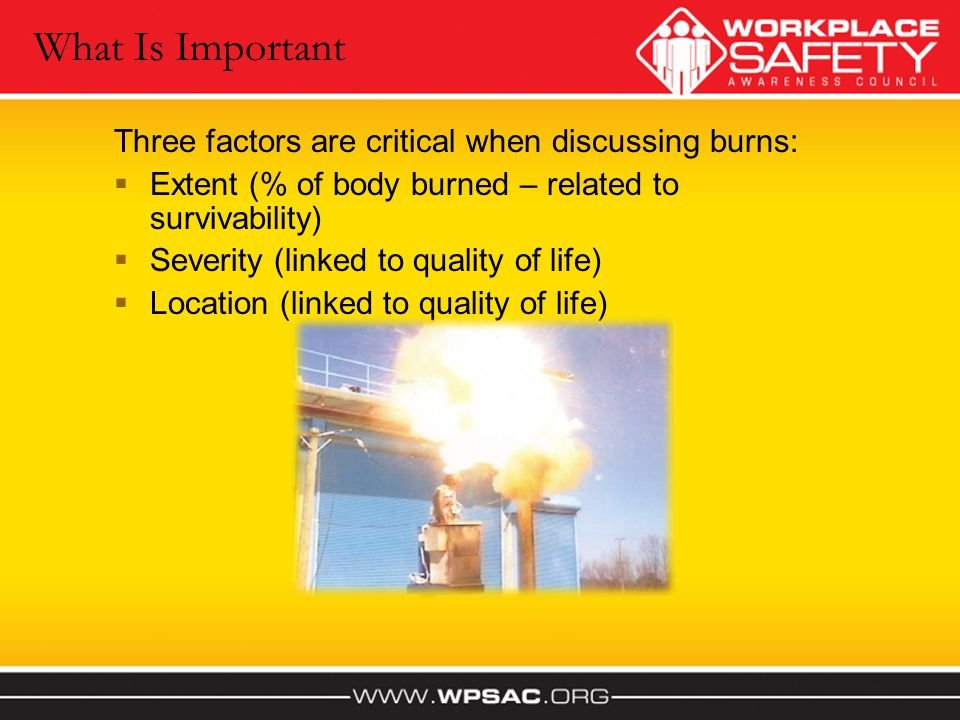 What Is Important Three factors are critical when discussing burns: