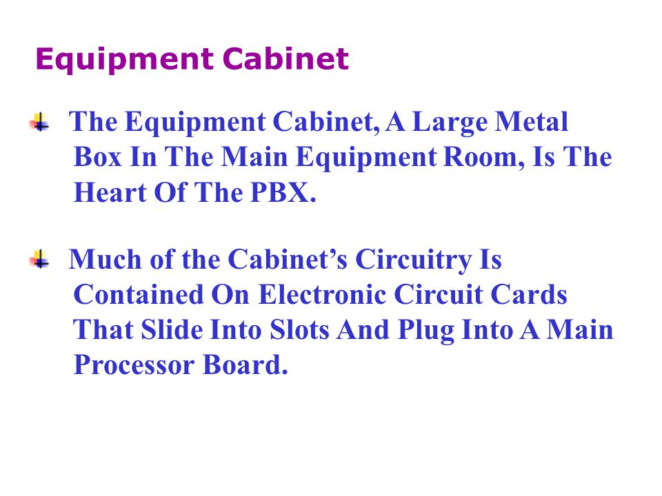 Equipment Cabinet The Equipment Cabinet, A Large Metal. Box In The Main Equipment Room, Is The. Heart Of The PBX.