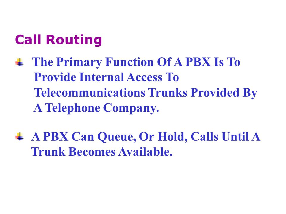 Call Routing The Primary Function Of A PBX Is To. Provide Internal Access To. Telecommunications Trunks Provided By.