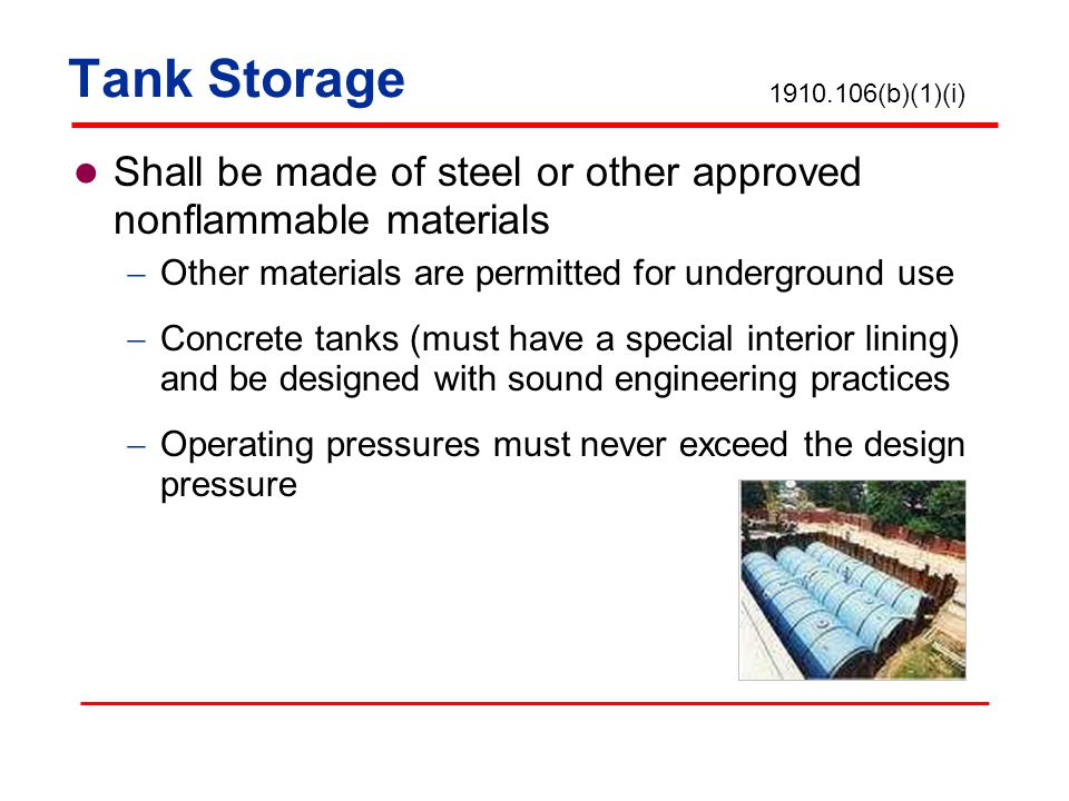 Tank Storage 1910.106(b)(1)(i) Shall be made of steel or other approved nonflammable materials. Other materials are permitted for underground use.