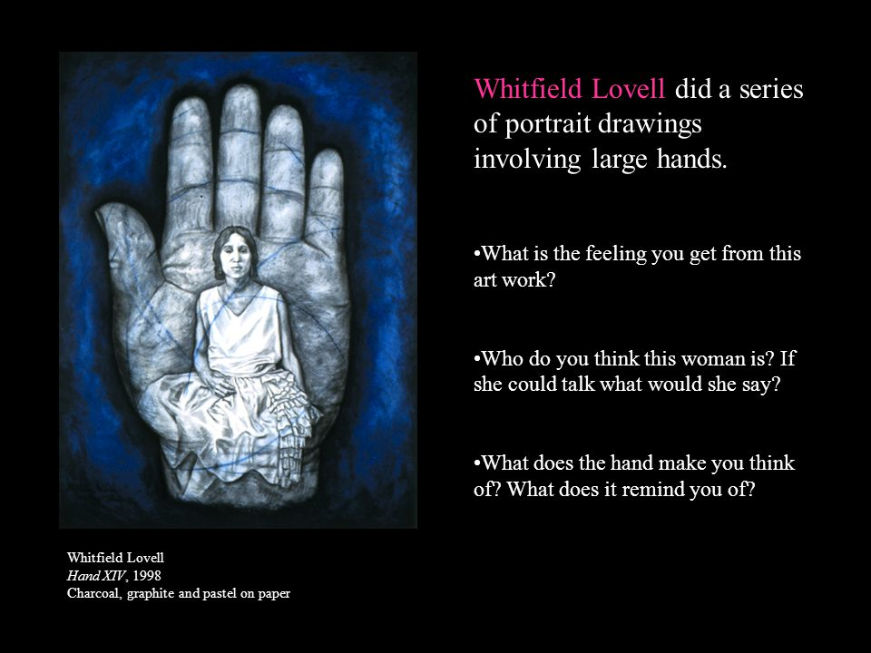 Whitfield Lovell did a series of portrait drawings involving large hands.
