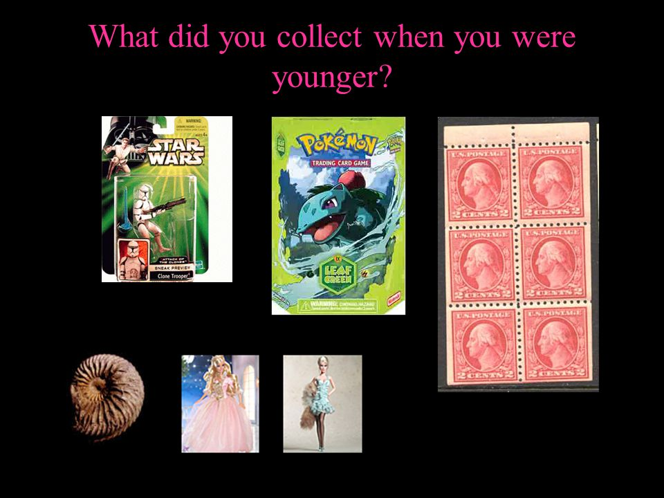 What did you collect when you were younger