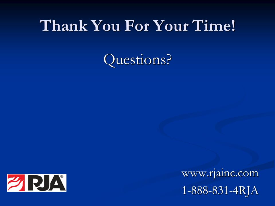Thank You For Your Time! Questions www.rjainc.com 1-888-831-4RJA