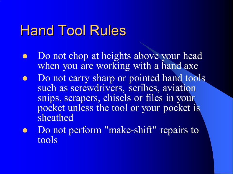 Hand Tool Rules Do not chop at heights above your head when you are working with a hand axe.