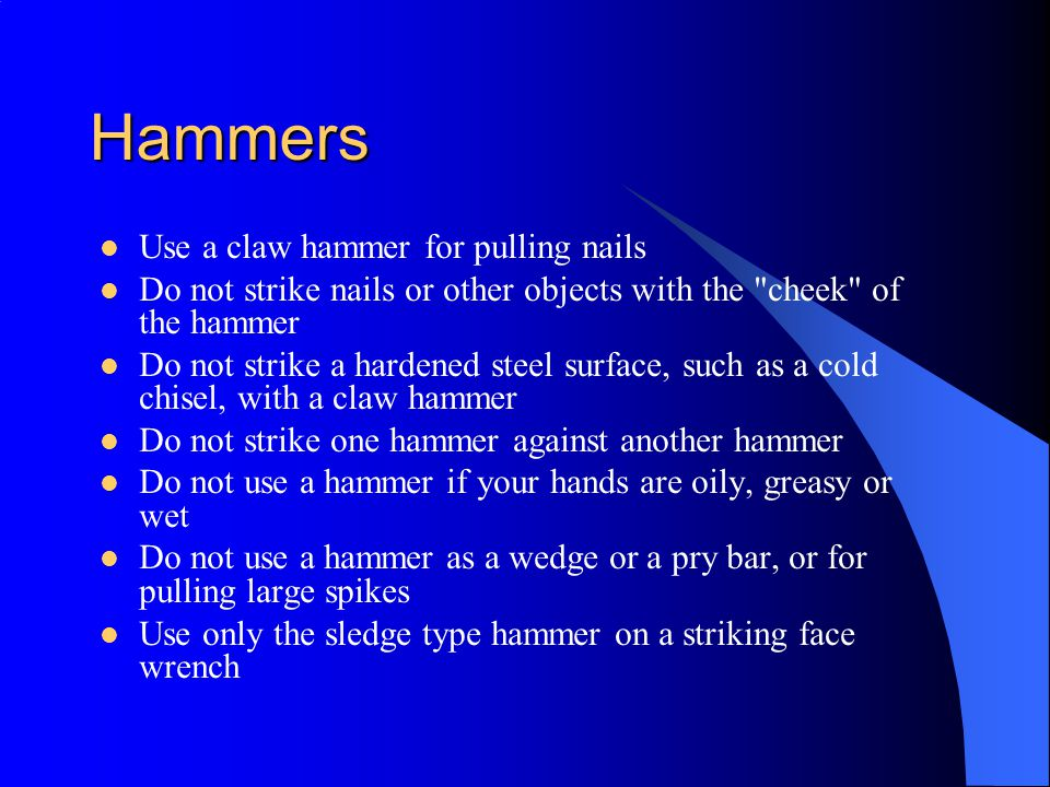 Hammers Use a claw hammer for pulling nails