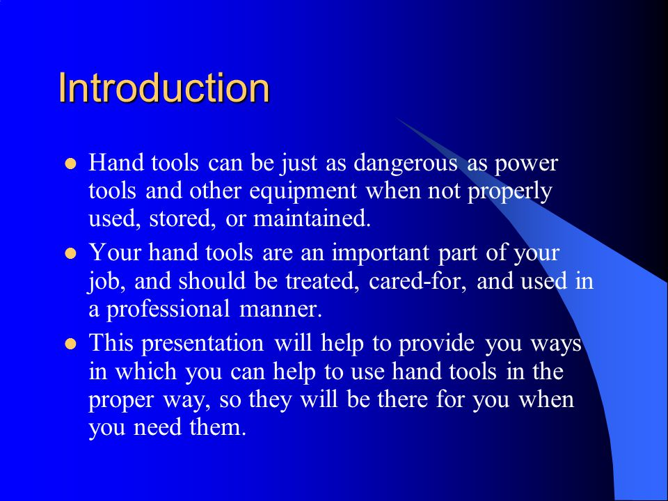 Introduction Hand tools can be just as dangerous as power tools and other equipment when not properly used, stored, or maintained.