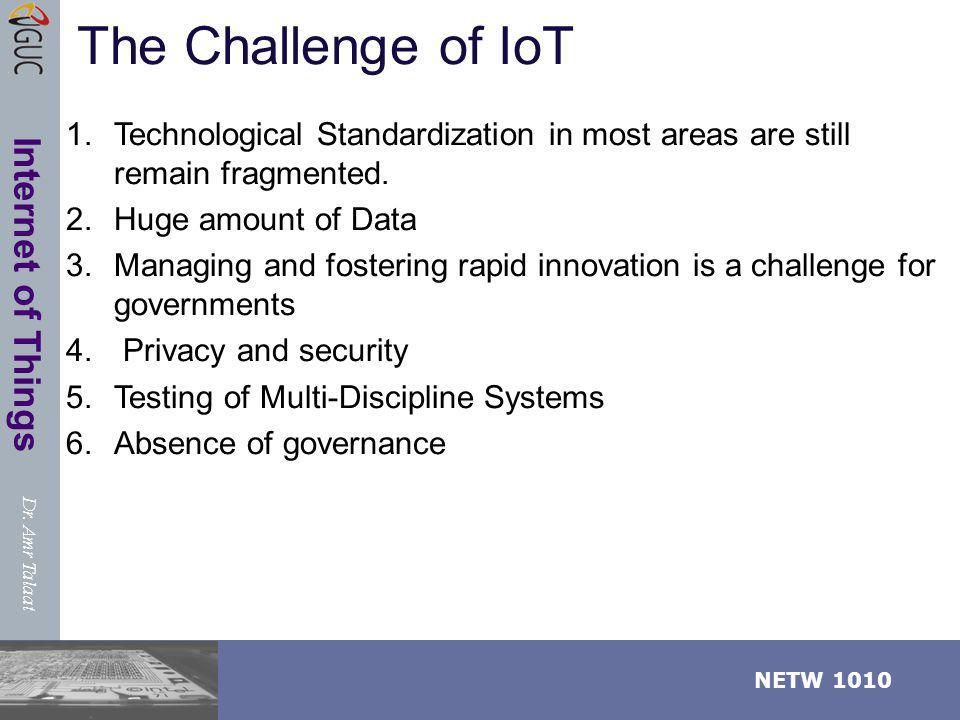 The Challenge of IoT Technological Standardization in most areas are still remain fragmented.