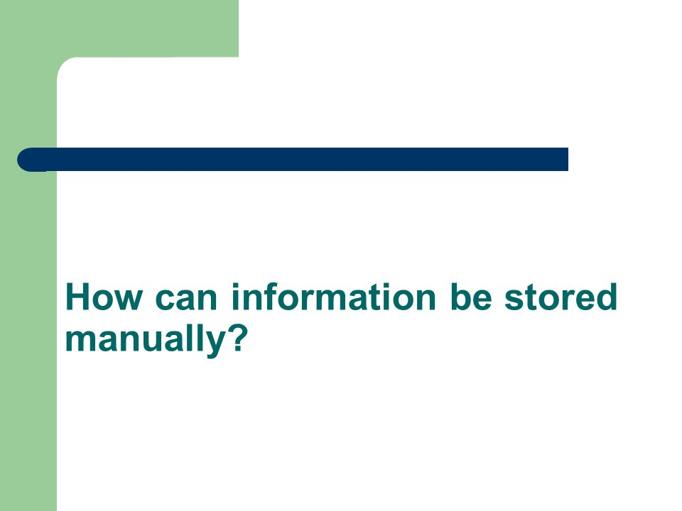 How can information be stored manually