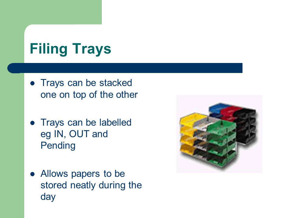 Filing Trays Trays can be stacked one on top of the other