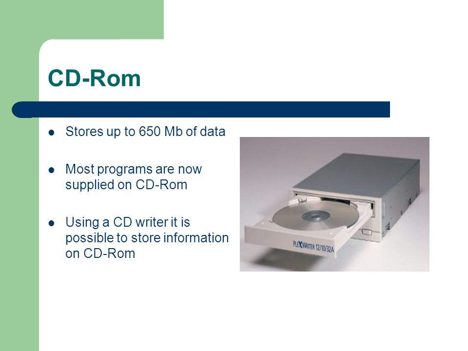 CD-Rom Stores up to 650 Mb of data
