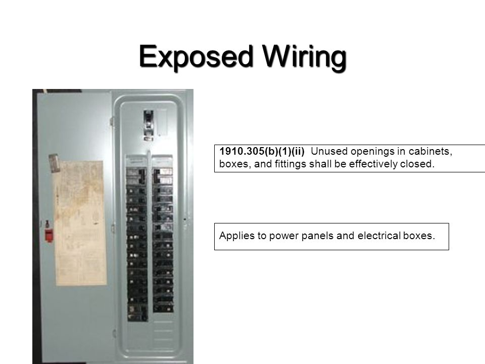 Exposed Wiring 1910.305(b)(1)(ii) Unused openings in cabinets, boxes, and fittings shall be effectively closed.