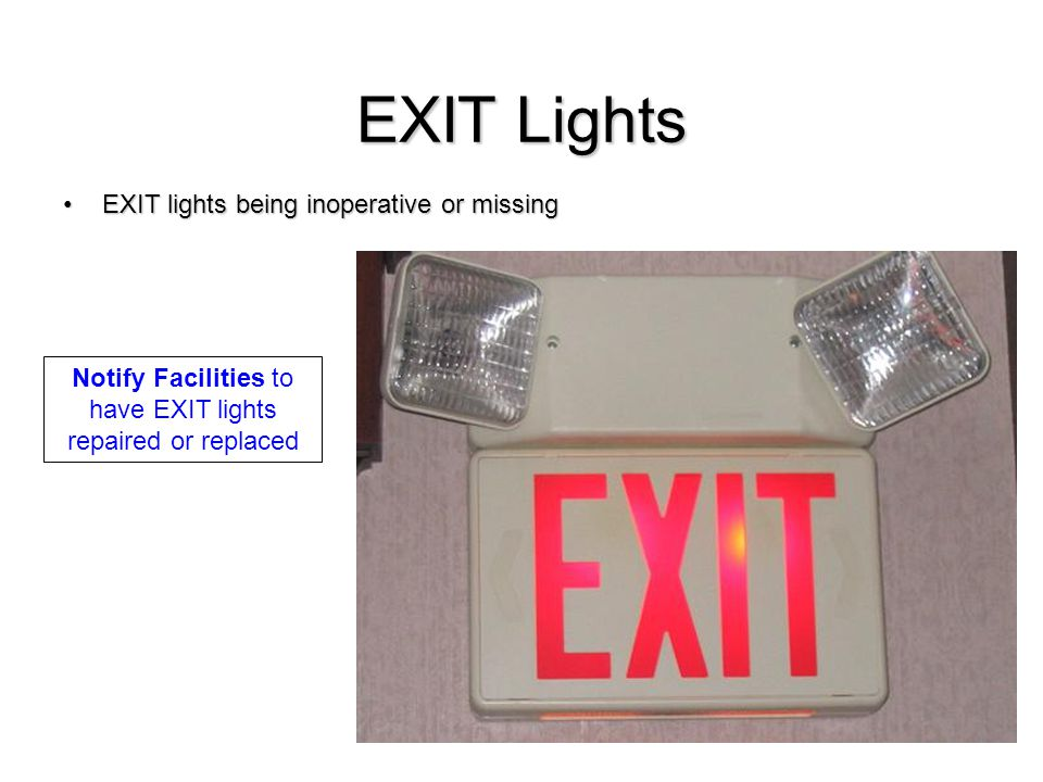Notify Facilities to have EXIT lights repaired or replaced