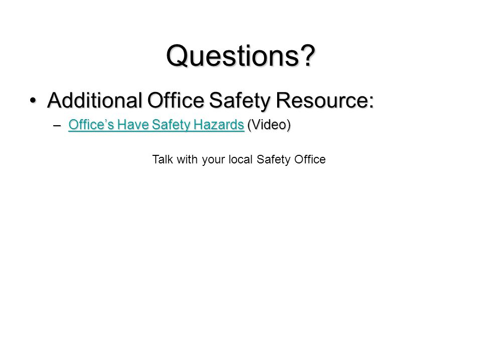 Talk with your local Safety Office