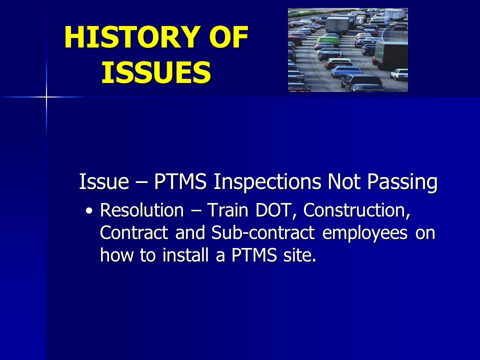 HISTORY OF ISSUES Issue – PTMS Inspections Not Passing