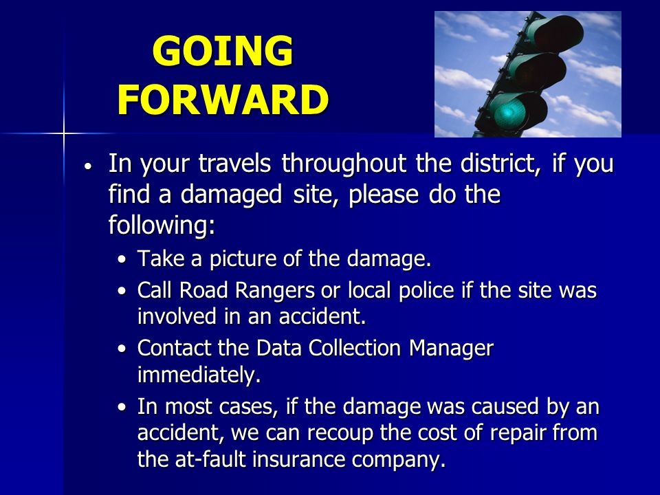 GOING FORWARD In your travels throughout the district, if you find a damaged site, please do the following: