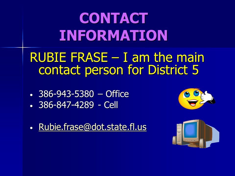 CONTACT INFORMATION RUBIE FRASE – I am the main contact person for District 5. 386-943-5380 – Office.