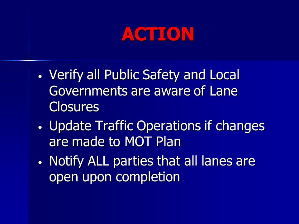ACTION Verify all Public Safety and Local Governments are aware of Lane Closures. Update Traffic Operations if changes are made to MOT Plan.