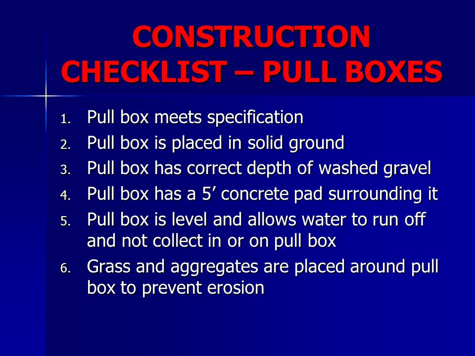 CONSTRUCTION CHECKLIST – PULL BOXES