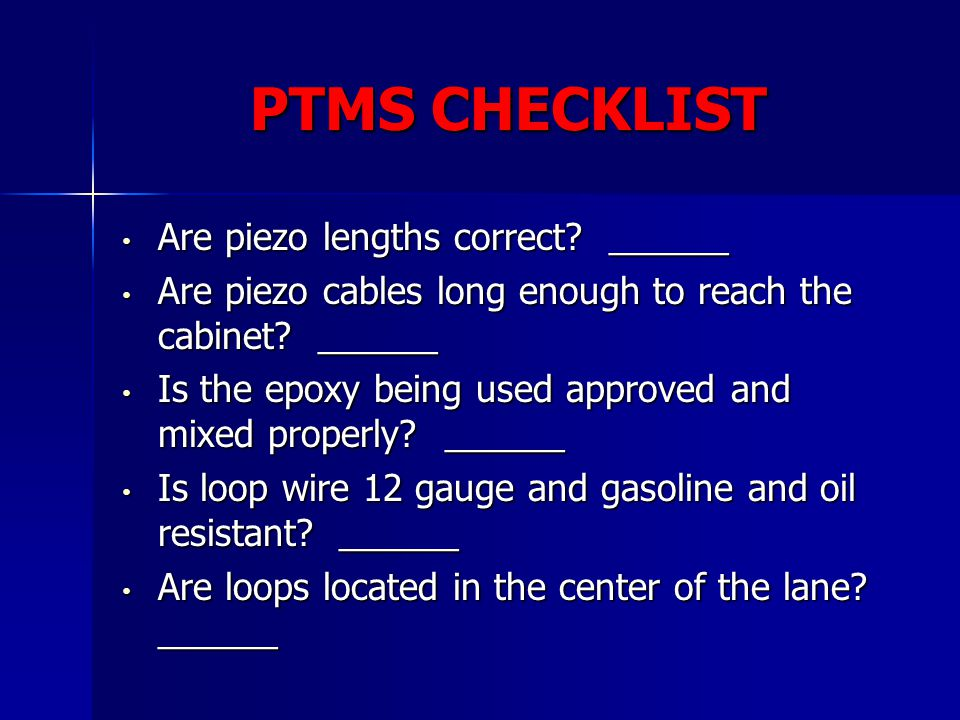 PTMS CHECKLIST Are piezo lengths correct ______
