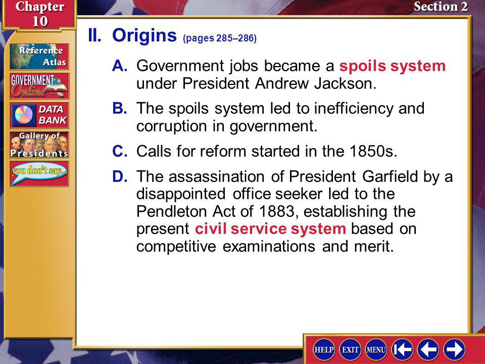 II. Origins (pages 285–286) A. Government jobs became a spoils system under President Andrew Jackson.