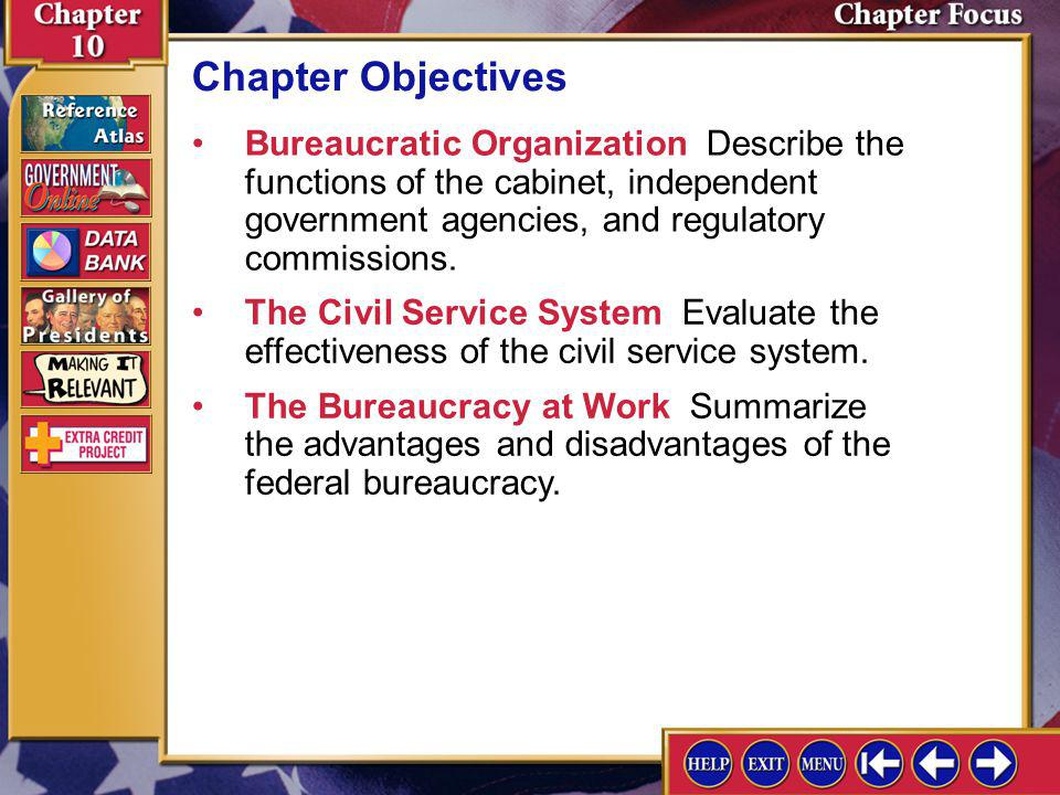 Chapter Objectives Bureaucratic Organization Describe the functions of the cabinet, independent government agencies, and regulatory commissions.