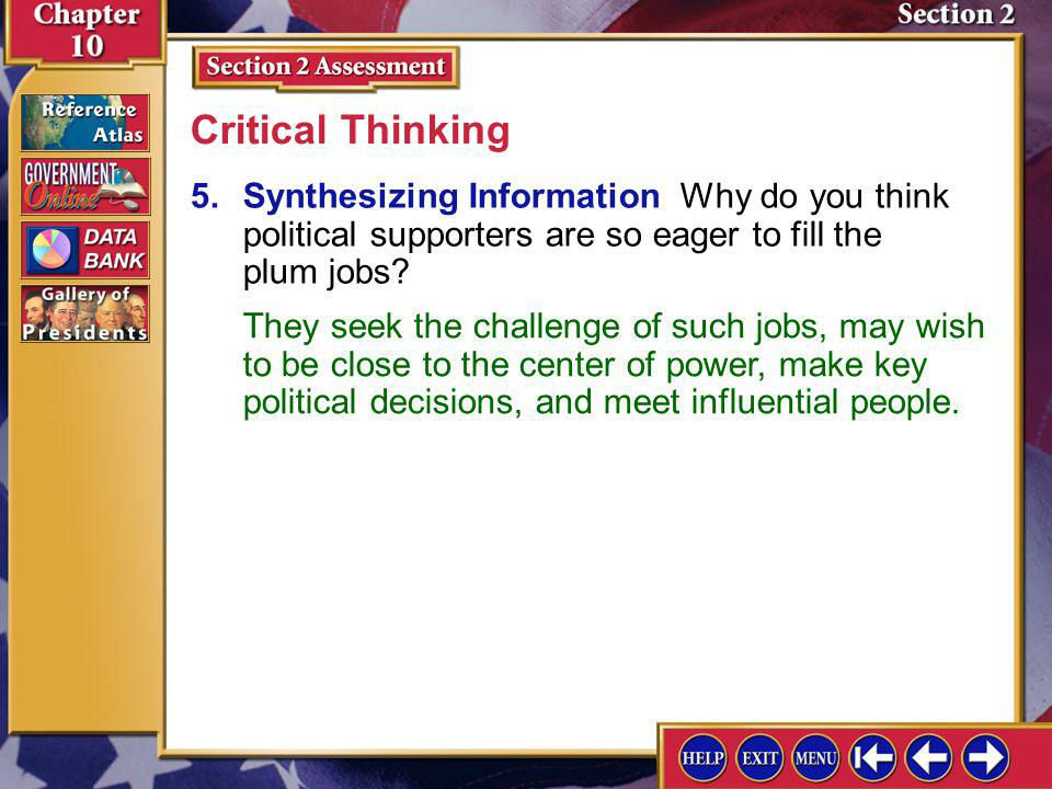 Critical Thinking 5. Synthesizing Information Why do you think political supporters are so eager to fill the plum jobs