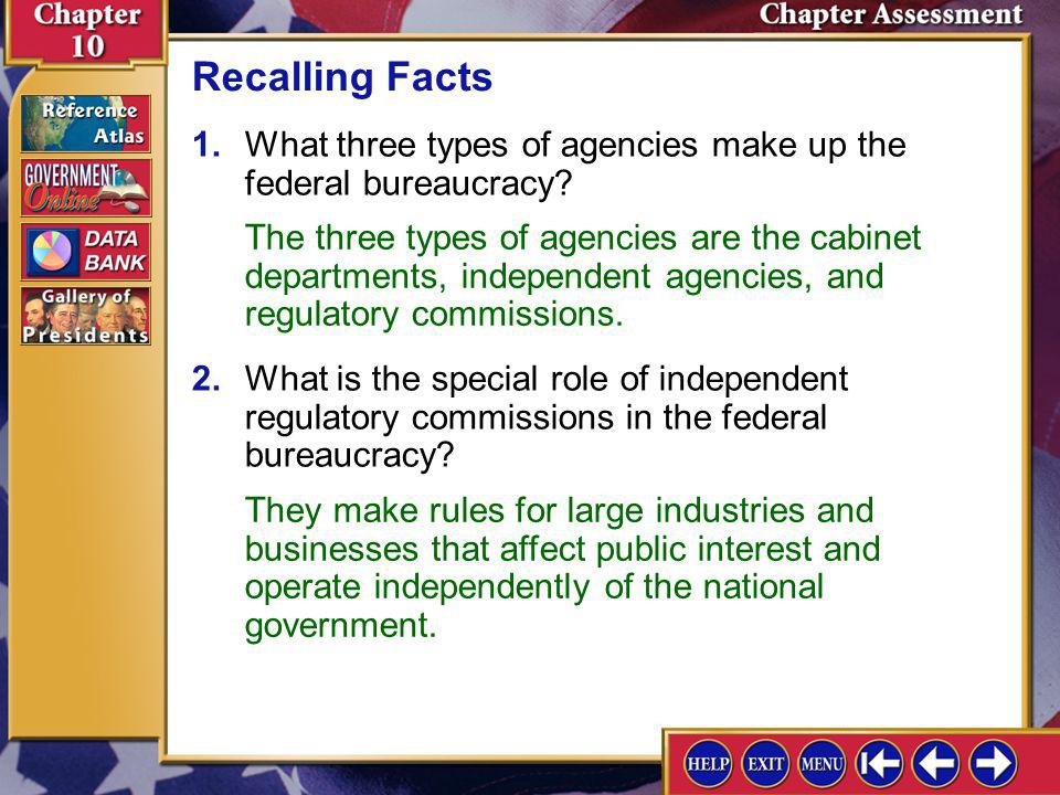 Recalling Facts 1. What three types of agencies make up the federal bureaucracy