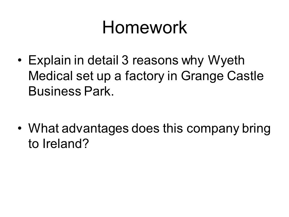 Homework Explain in detail 3 reasons why Wyeth Medical set up a factory in Grange Castle Business Park.