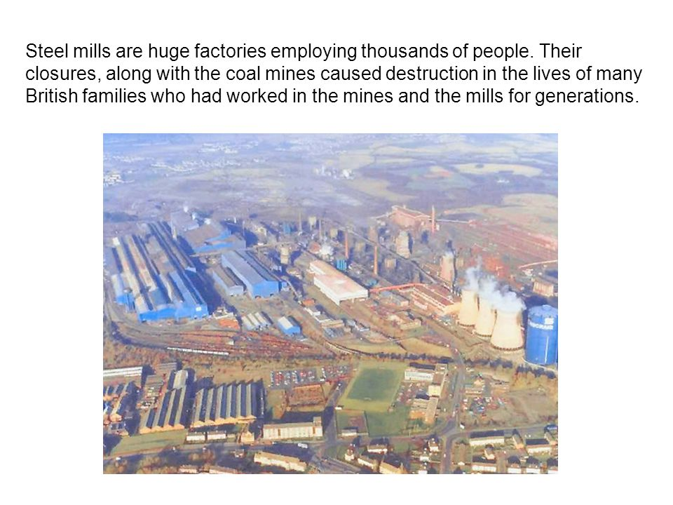Steel mills are huge factories employing thousands of people