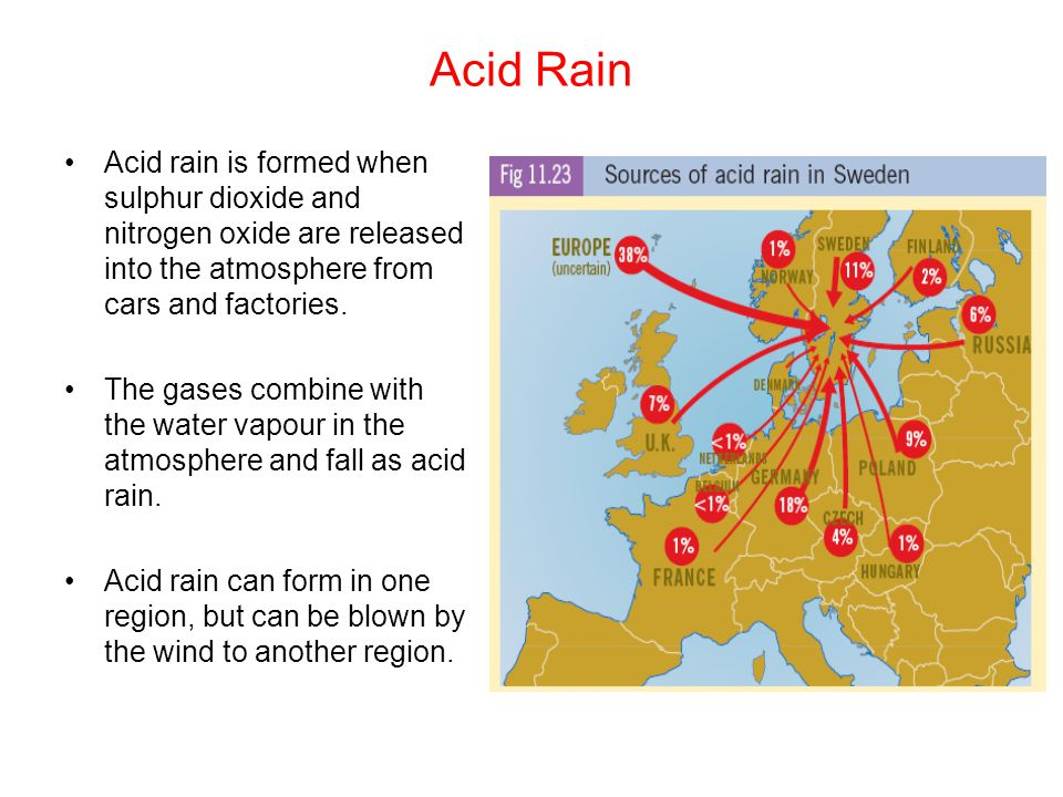 Acid Rain Acid rain is formed when sulphur dioxide and nitrogen oxide are released into the atmosphere from cars and factories.