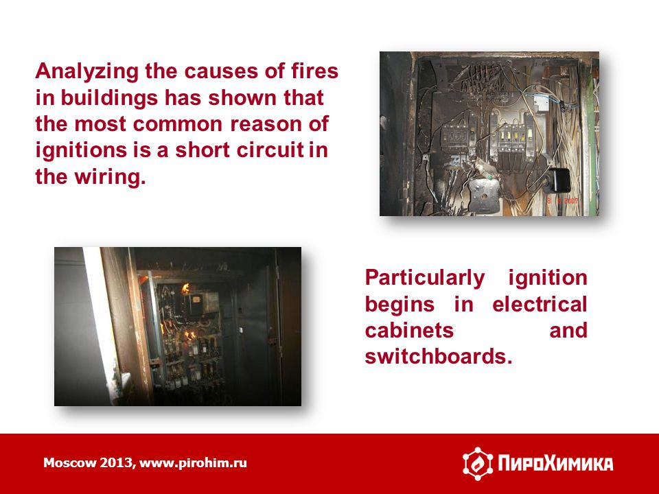 Particularly ignition begins in electrical cabinets and switchboards.