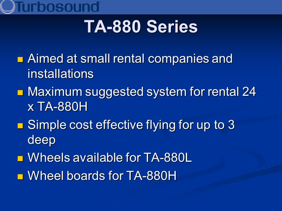 TA-880 Series Aimed at small rental companies and installations