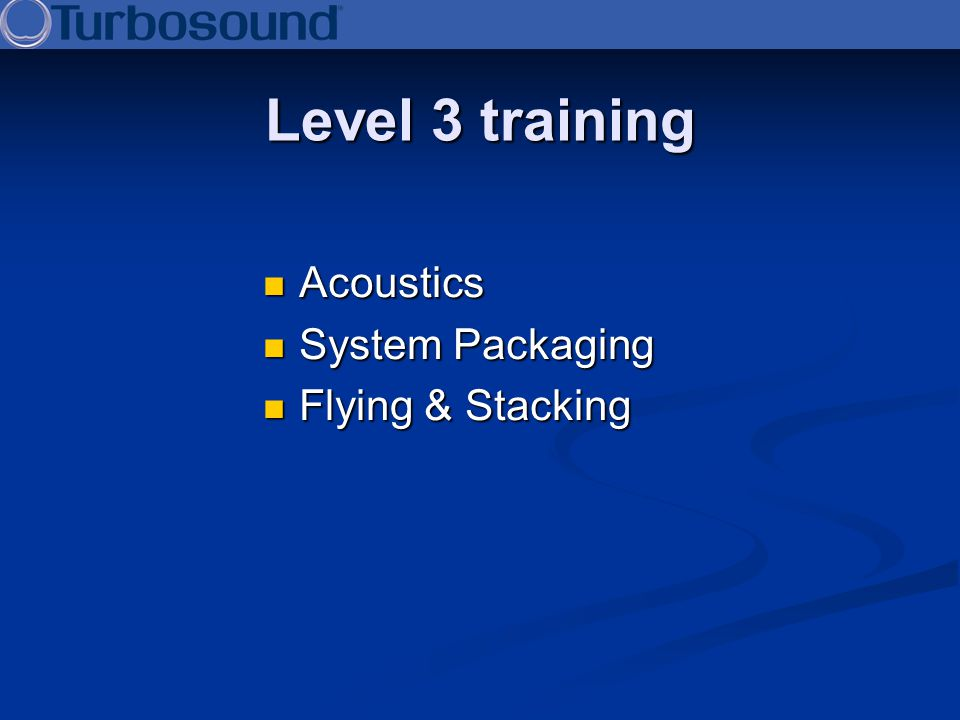 Level 3 training Acoustics System Packaging Flying & Stacking